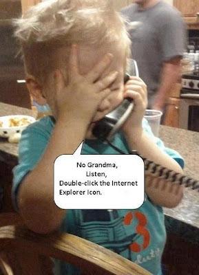 No grandma, Listen, Double - Click the internet Explorer Icon.
