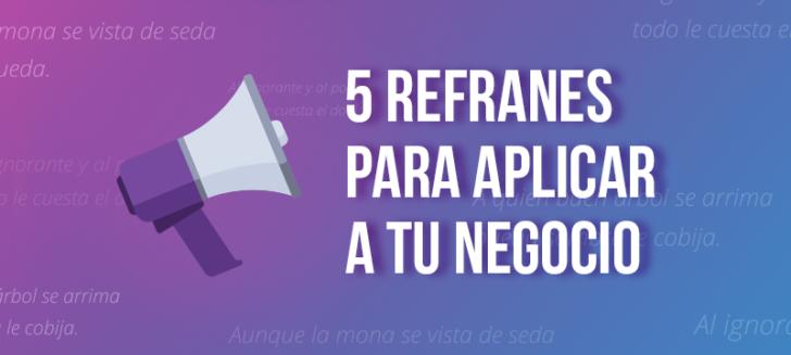 Cinco refranes para aplicar a tu negocio