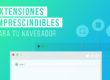 Extensiones imprescindibles para tu navegador