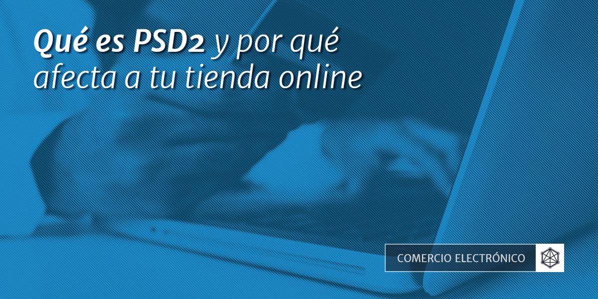 Qué es PSD2 y por qué afecta a tu tienda online