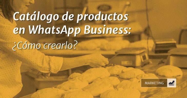 Catálogo de productos en WhatsApp Business ¿Cómo crearlo?